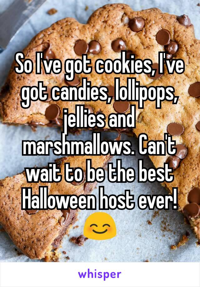 So I've got cookies, I've got candies, lollipops, jellies and marshmallows. Can't wait to be the best Halloween host ever! 😊