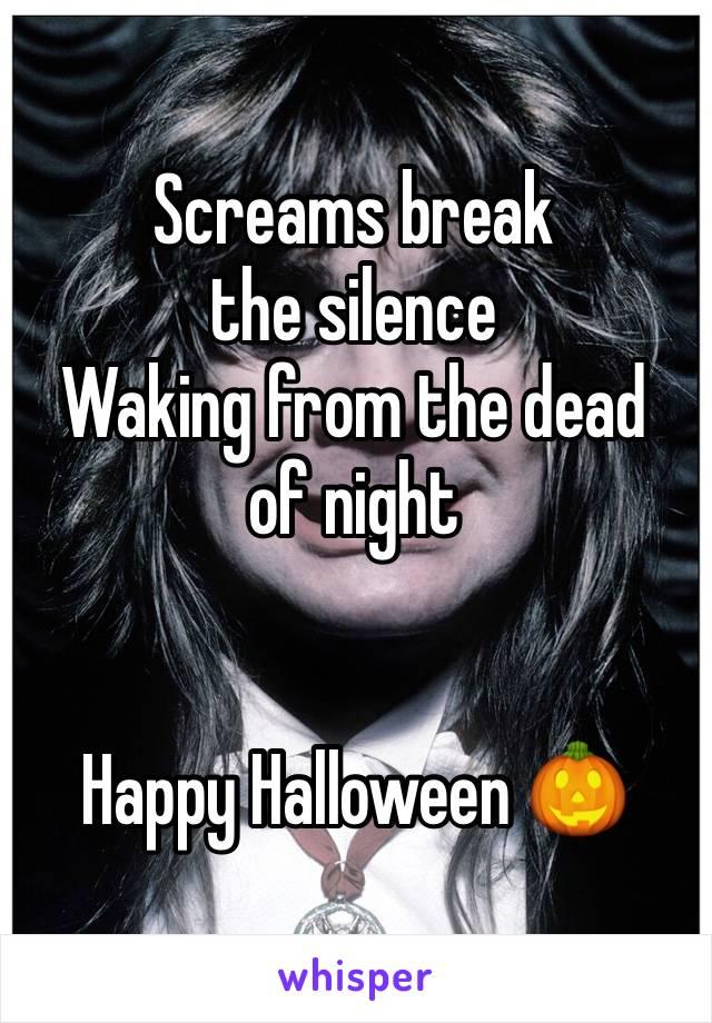 Screams break the silence Waking from the dead of night   Happy Halloween 🎃