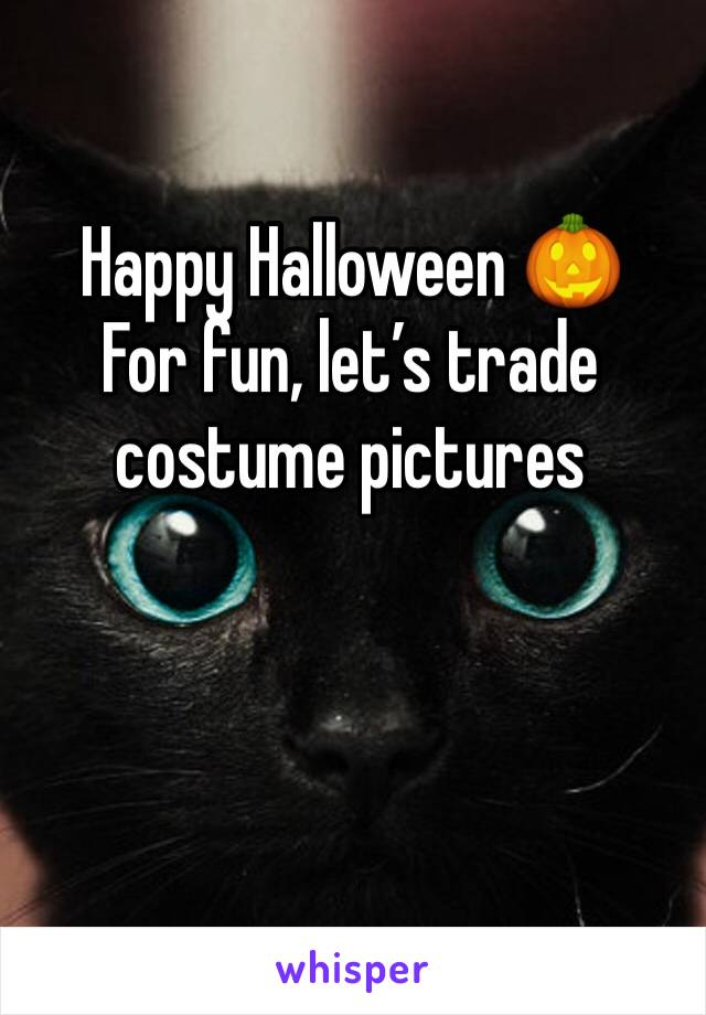 Happy Halloween 🎃  For fun, let's trade costume pictures