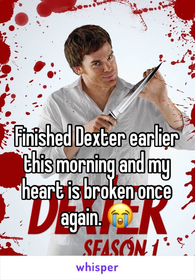 Finished Dexter earlier this morning and my heart is broken once again. 😭