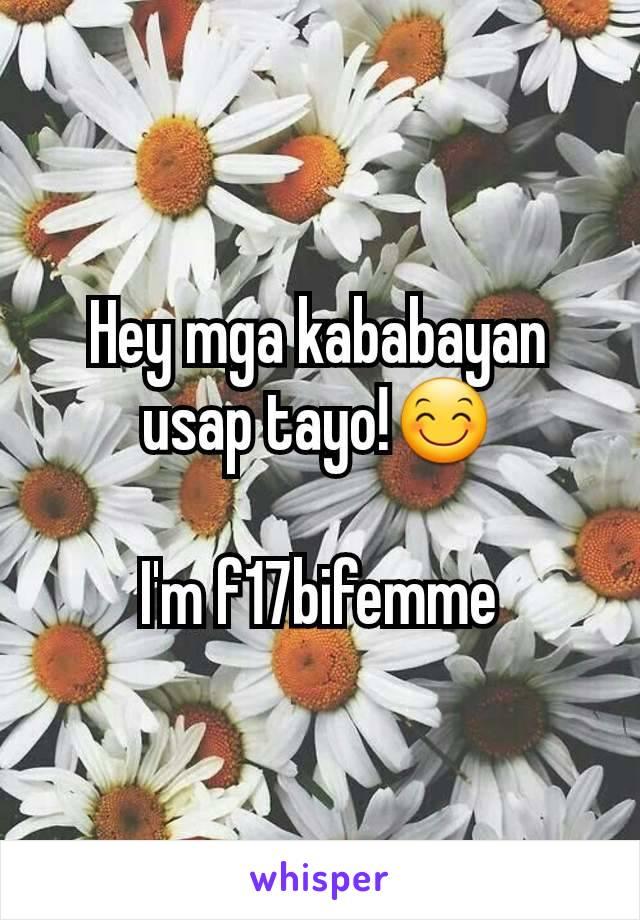 Hey mga kababayan usap tayo!😊  I'm f17bifemme