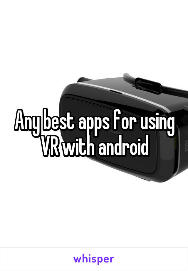 Any best apps for using VR with android