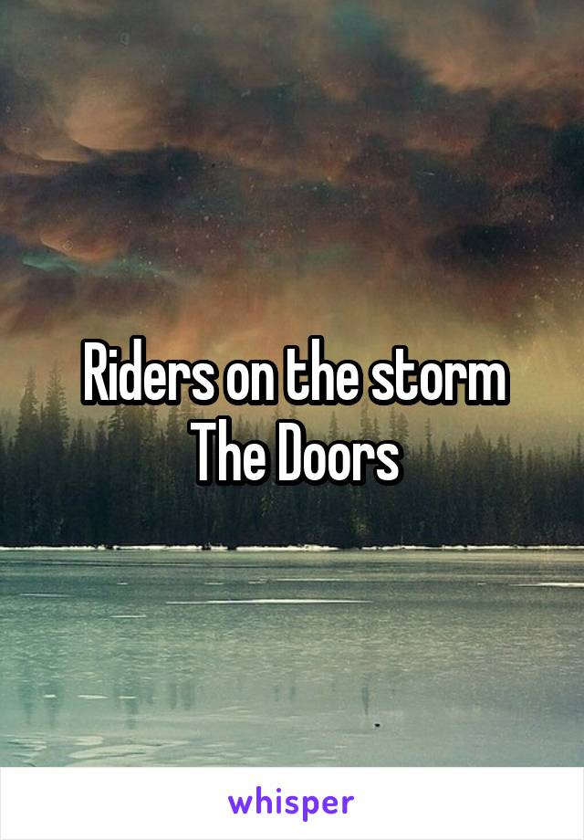 Riders on the storm The Doors