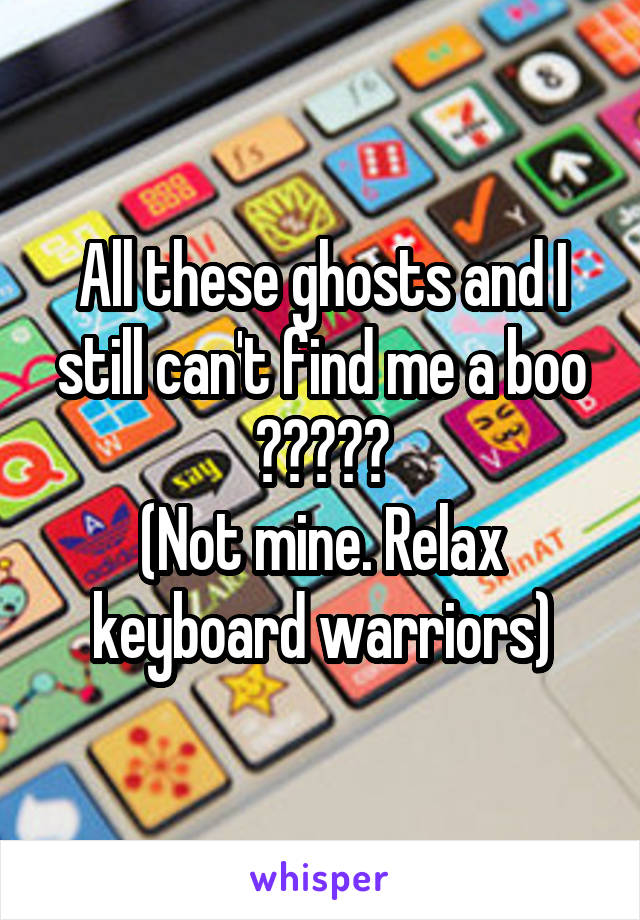 All these ghosts and I still can't find me a boo 😂😂😂😂😂 (Not mine. Relax keyboard warriors)