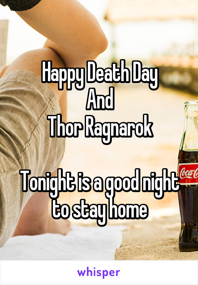 Happy Death Day And Thor Ragnarok  Tonight is a good night to stay home