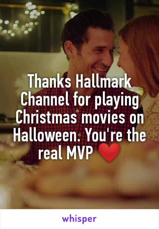 Thanks Hallmark Channel for playing Christmas movies on Halloween. You're the real MVP ❤️