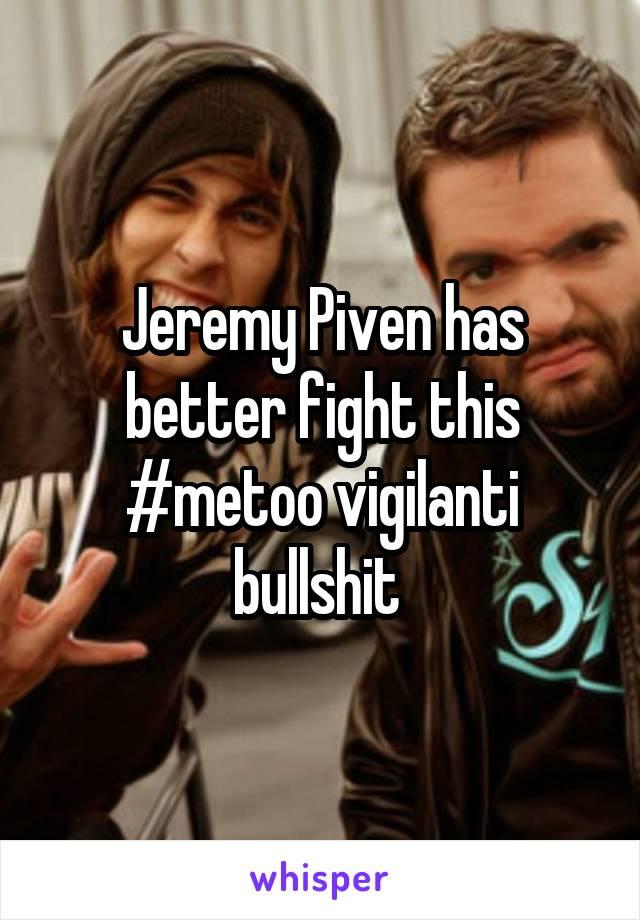Jeremy Piven has better fight this #metoo vigilanti bullshit