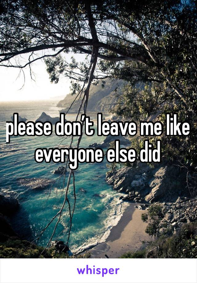 please don't leave me like everyone else did