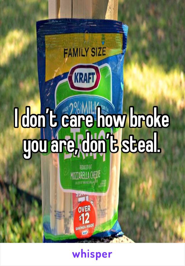 I don't care how broke you are, don't steal.