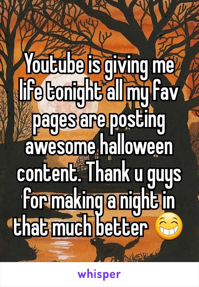 Youtube is giving me life tonight all my fav pages are posting awesome halloween content. Thank u guys for making a night in that much better 😁