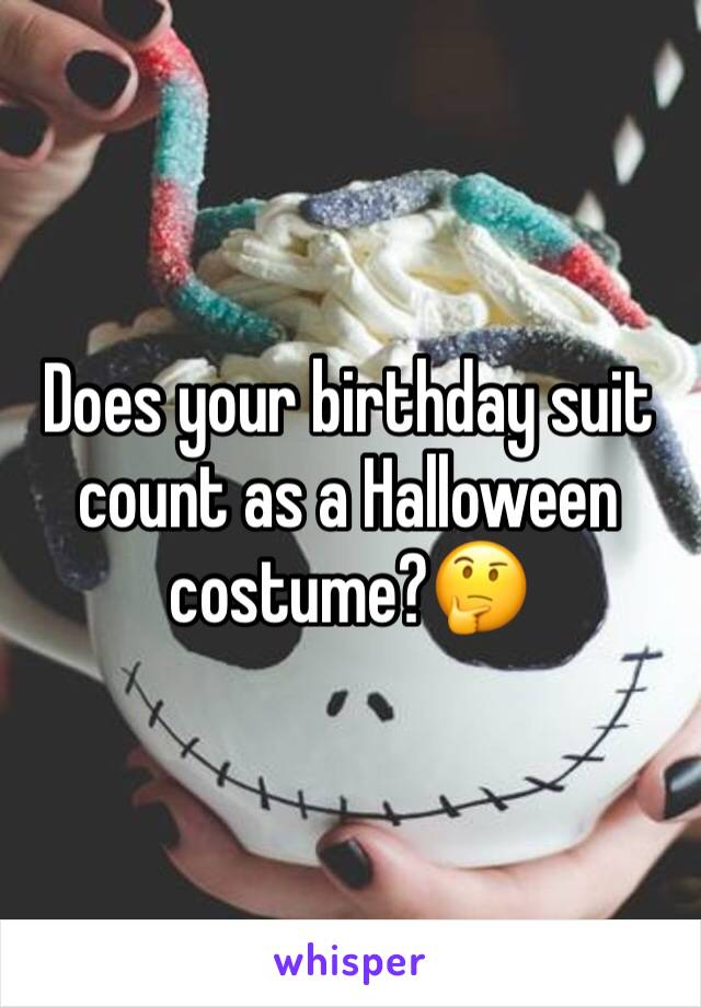 Does your birthday suit count as a Halloween costume?🤔