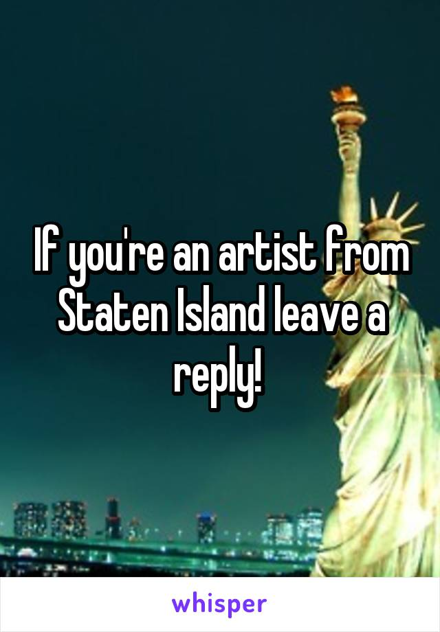 If you're an artist from Staten Island leave a reply!