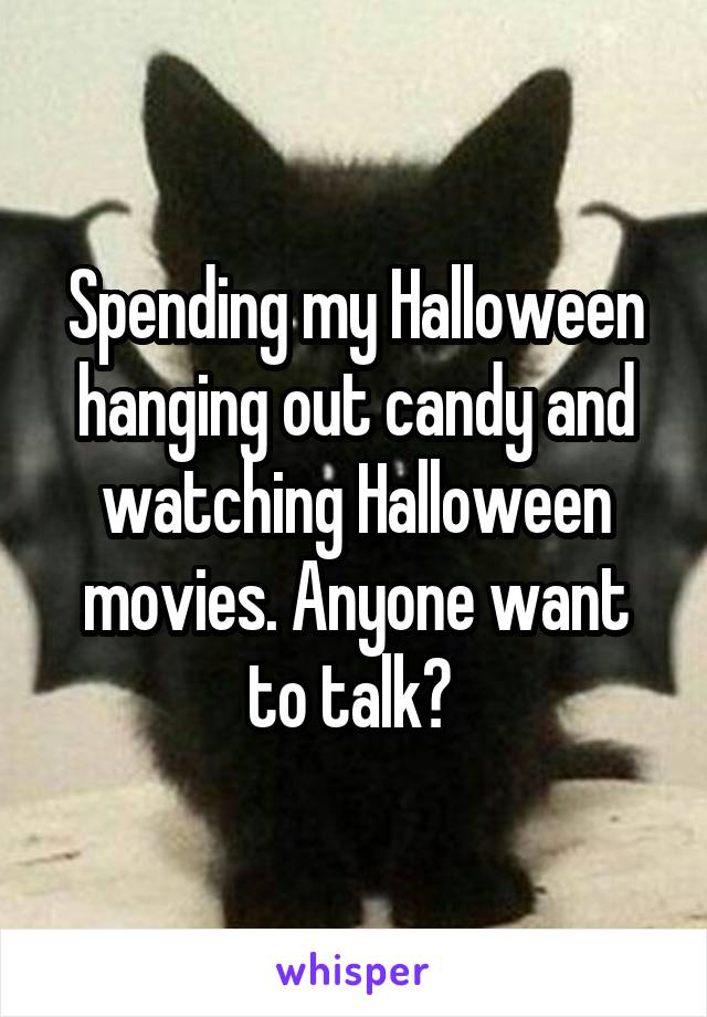 Spending my Halloween hanging out candy and watching Halloween movies. Anyone want to talk?