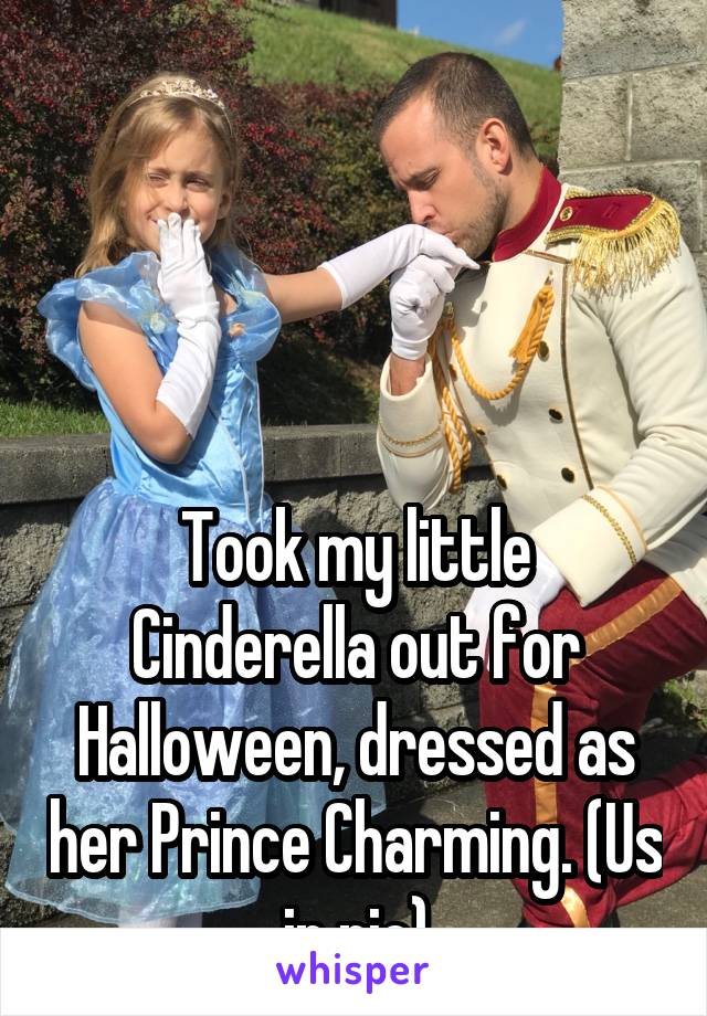 Took my little Cinderella out for Halloween, dressed as her Prince Charming. (Us in pic)