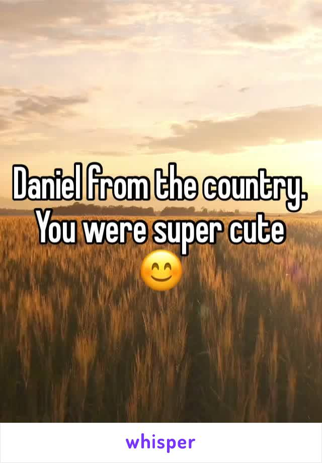 Daniel from the country. You were super cute 😊