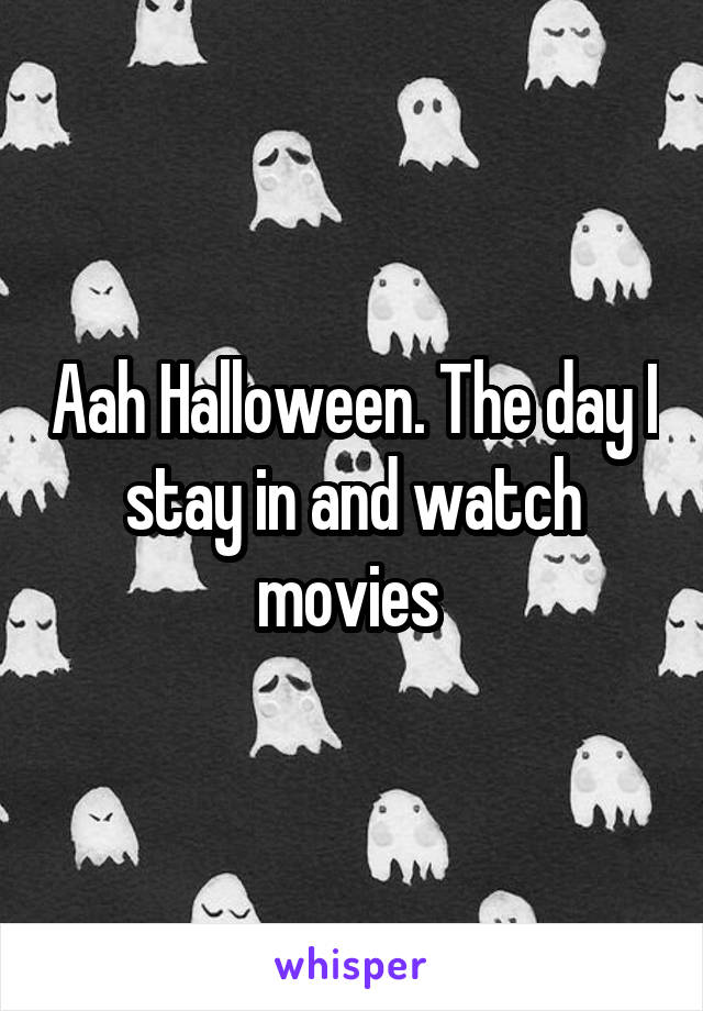 Aah Halloween. The day I stay in and watch movies