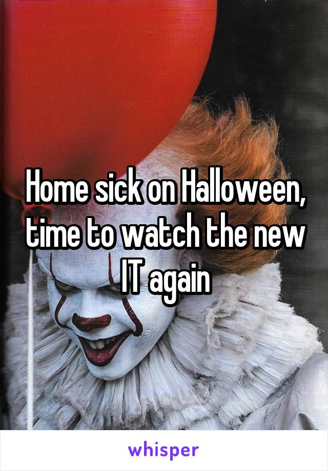 Home sick on Halloween, time to watch the new IT again