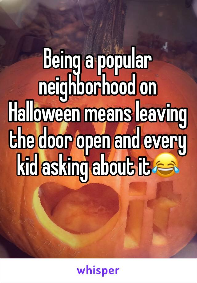 Being a popular neighborhood on Halloween means leaving the door open and every kid asking about it😂