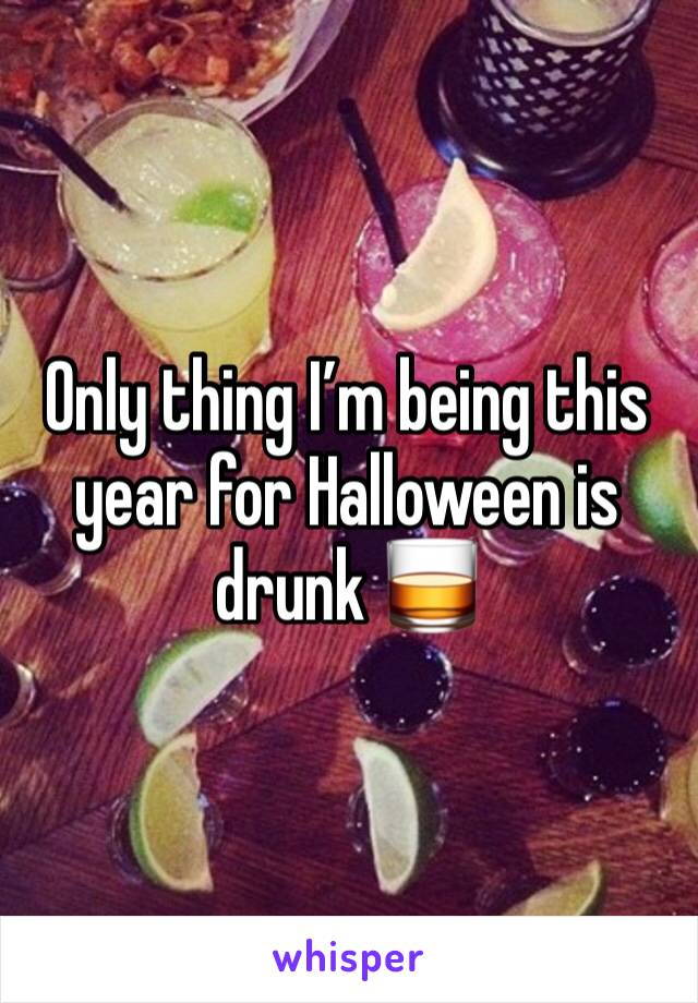 Only thing I'm being this year for Halloween is drunk 🥃