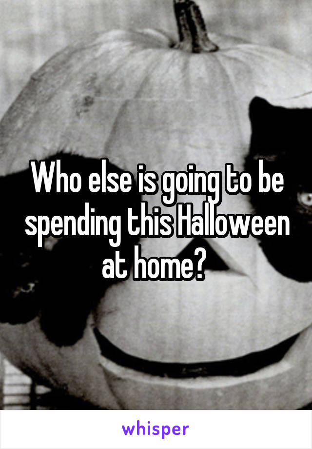 Who else is going to be spending this Halloween at home?