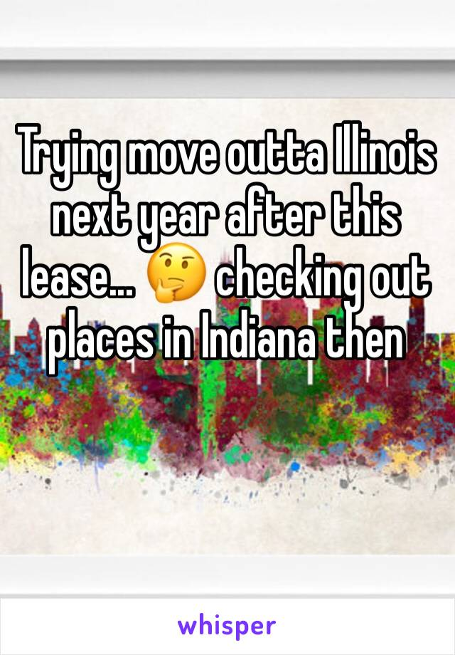 Trying move outta Illinois next year after this lease... 🤔 checking out places in Indiana then