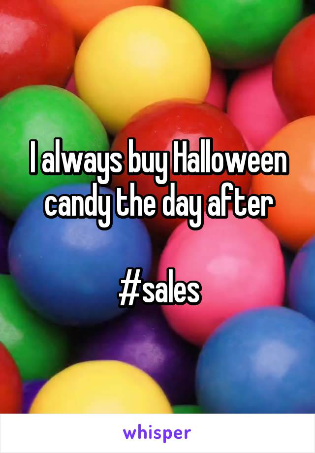 I always buy Halloween candy the day after  #sales