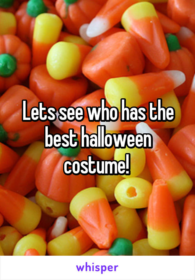 Lets see who has the best halloween costume!