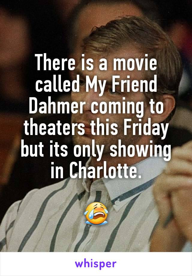 There is a movie called My Friend Dahmer coming to theaters this Friday but its only showing in Charlotte.  😭