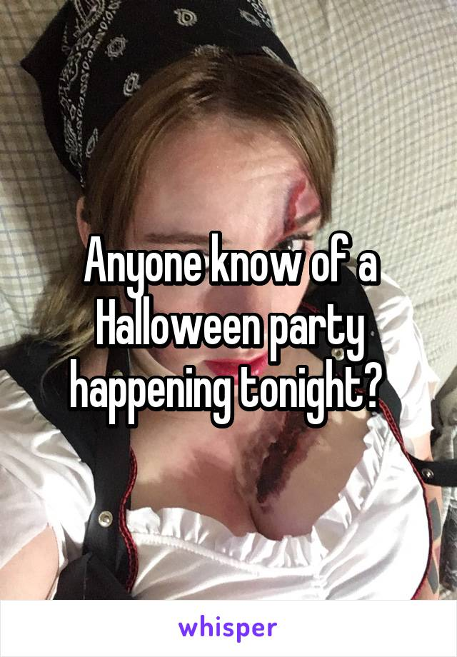 Anyone know of a Halloween party happening tonight?