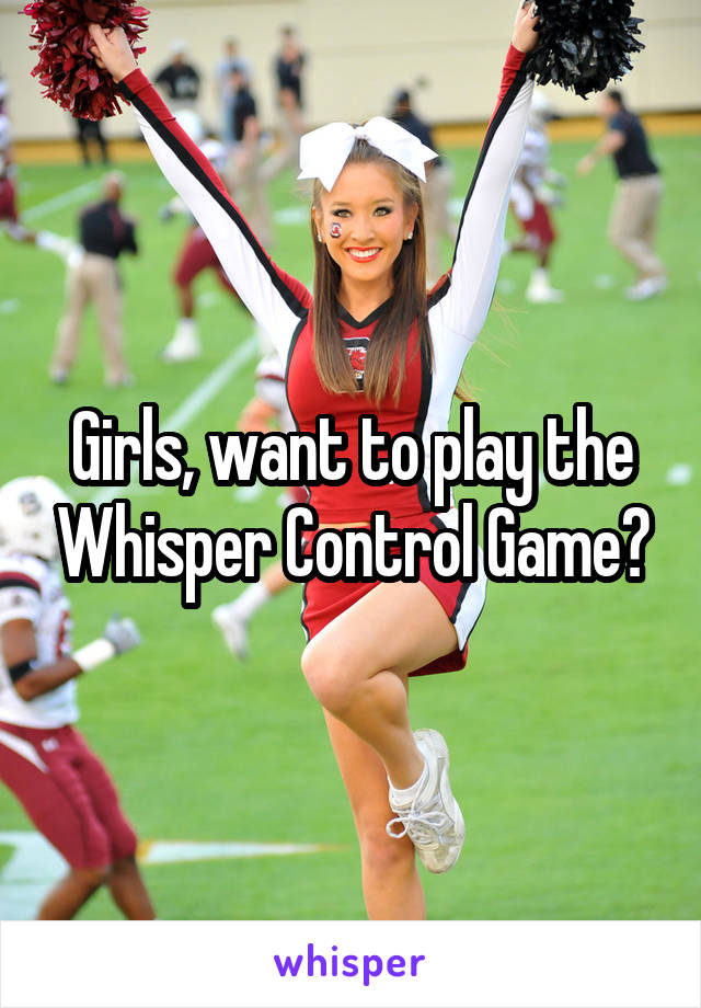 Girls, want to play the Whisper Control Game?