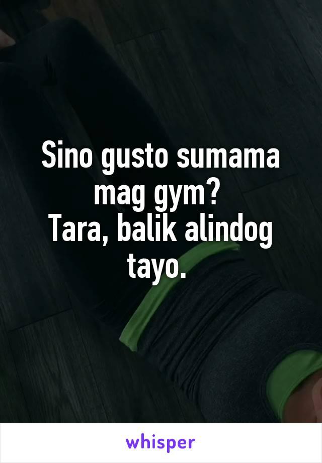 Sino gusto sumama mag gym?  Tara, balik alindog tayo.