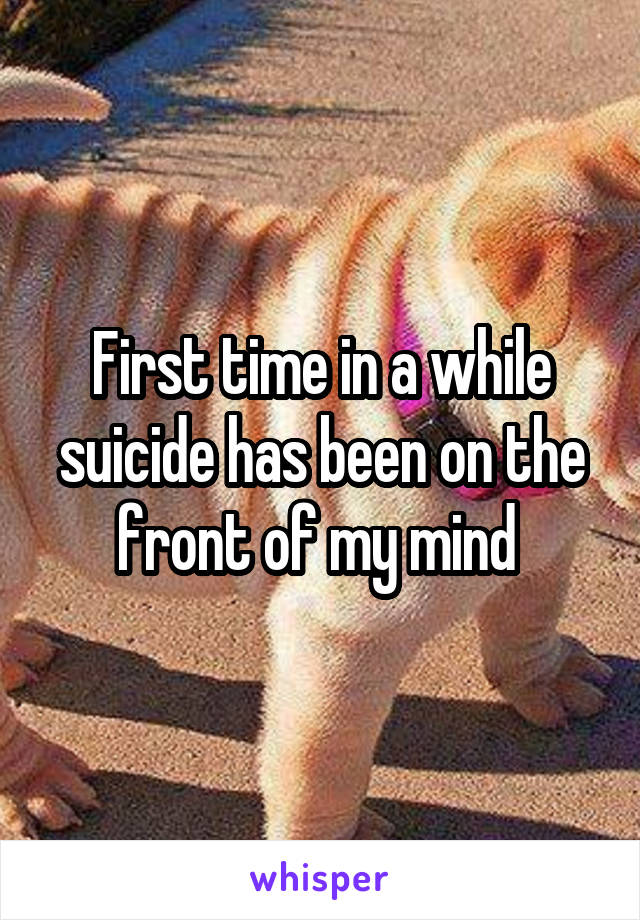 First time in a while suicide has been on the front of my mind
