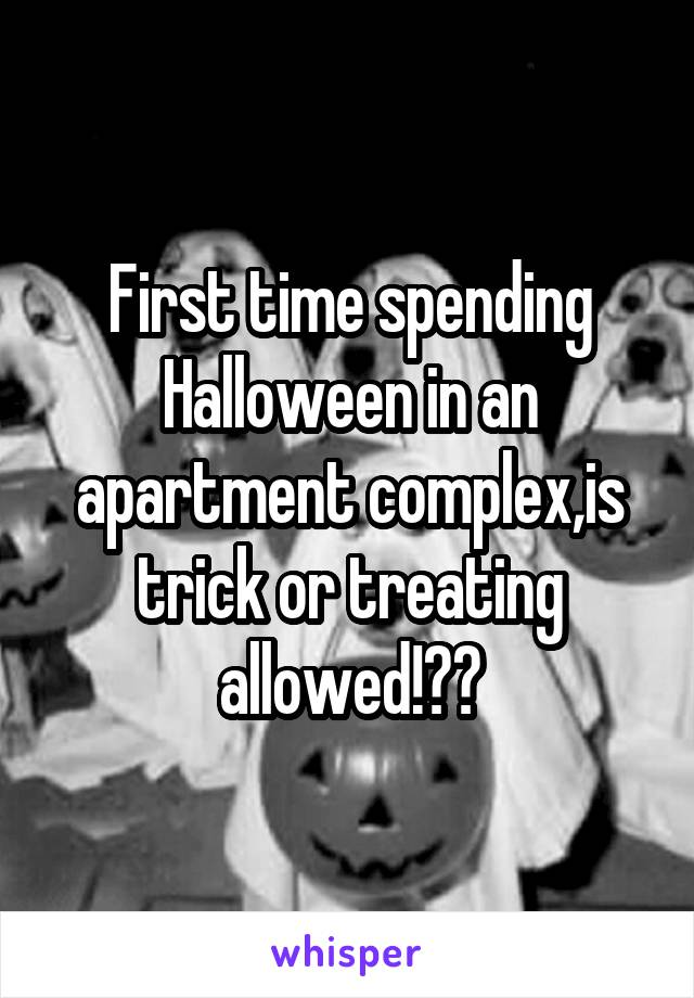 First time spending Halloween in an apartment complex,is trick or treating allowed!??