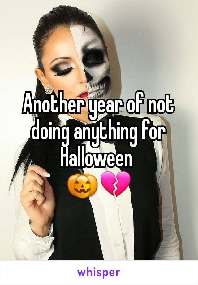 Another year of not doing anything for Halloween  🎃💔