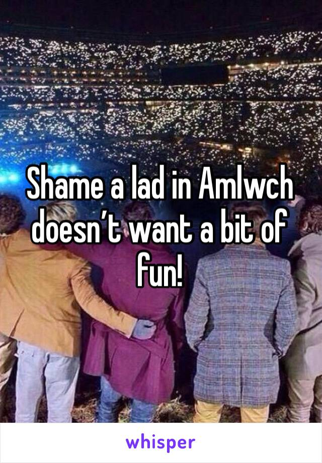 Shame a lad in Amlwch doesn't want a bit of fun!