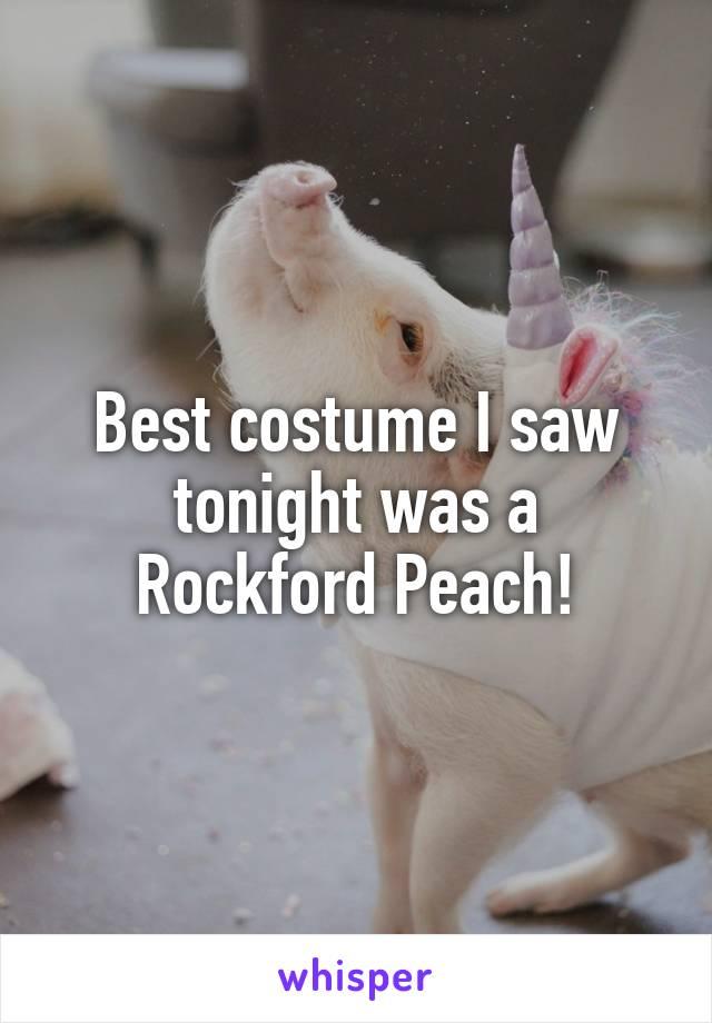 Best costume I saw tonight was a Rockford Peach!
