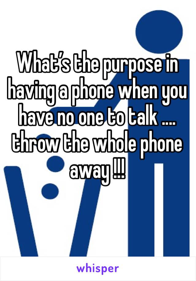 What's the purpose in having a phone when you have no one to talk .... throw the whole phone away !!!