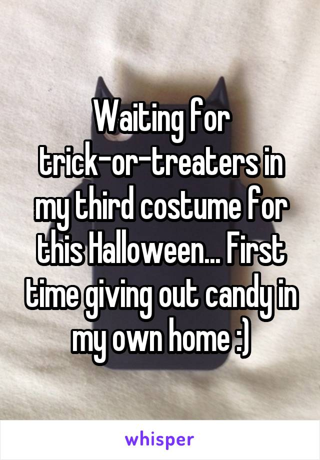 Waiting for trick-or-treaters in my third costume for this Halloween... First time giving out candy in my own home :)