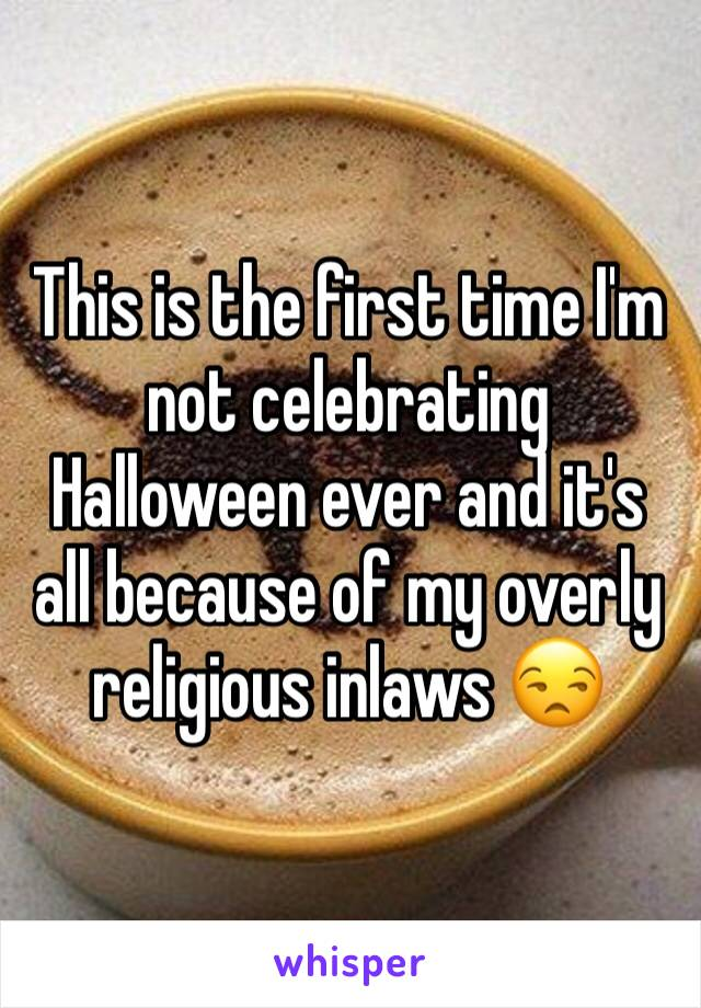 This is the first time I'm not celebrating Halloween ever and it's all because of my overly religious inlaws 😒