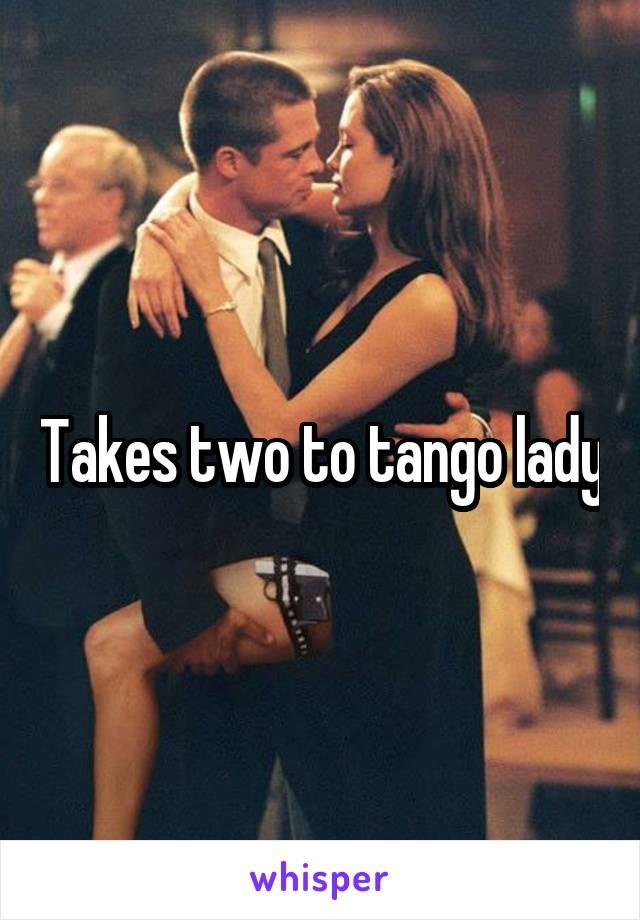 Takes two to tango lady