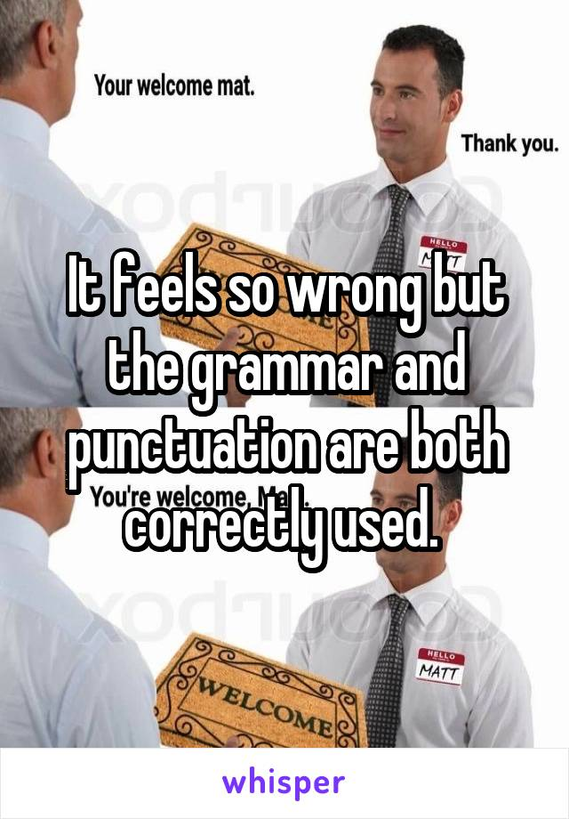 It feels so wrong but the grammar and punctuation are both correctly used.