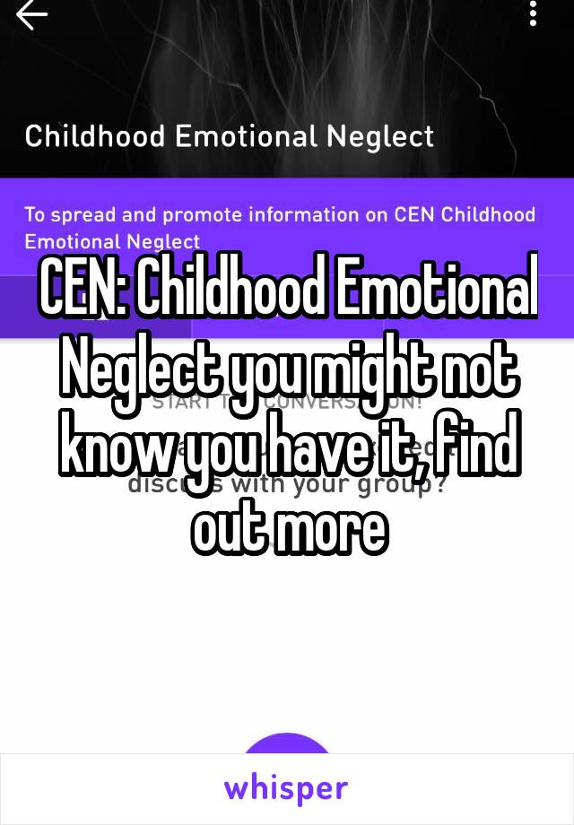 CEN: Childhood Emotional Neglect you might not know you have it, find out more