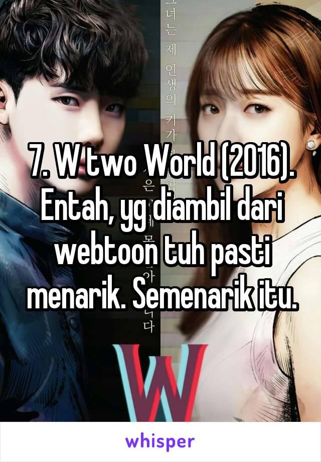 7. W two World (2016). Entah, yg diambil dari webtoon tuh pasti menarik. Semenarik itu.