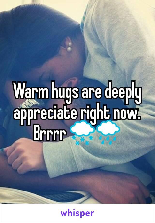 Warm hugs are deeply appreciate right now. Brrrr 🌨🌧