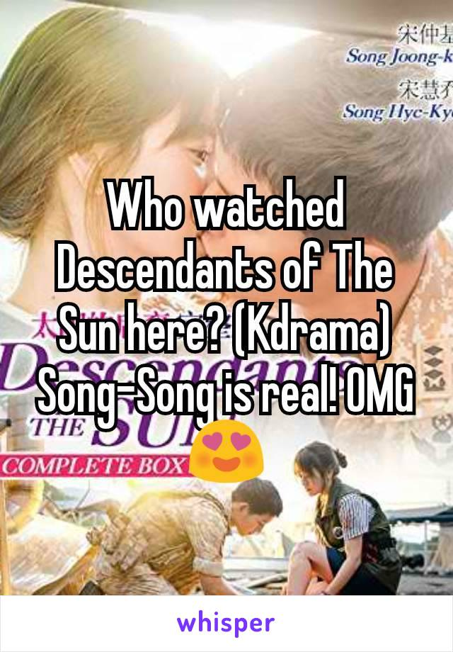 Who watched Descendants of The Sun here? (Kdrama) Song-Song is real! OMG 😍