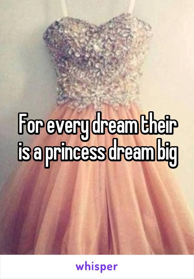 For every dream their is a princess dream big