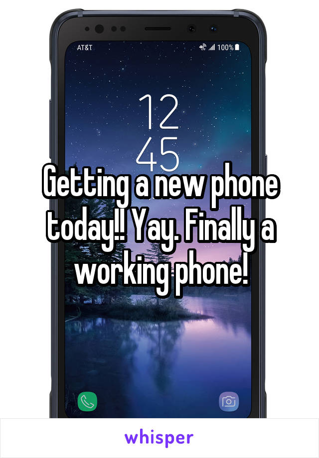 Getting a new phone today!! Yay. Finally a working phone!