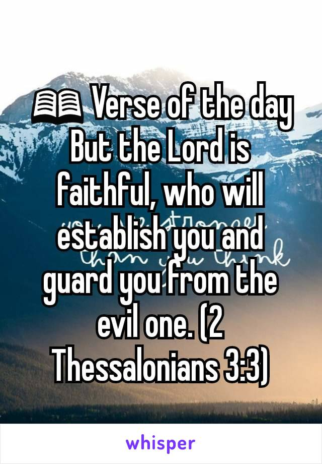 📖 Verse of the day But the Lord is faithful, who will establish you and guard you from the evil one. (2 Thessalonians 3:3)