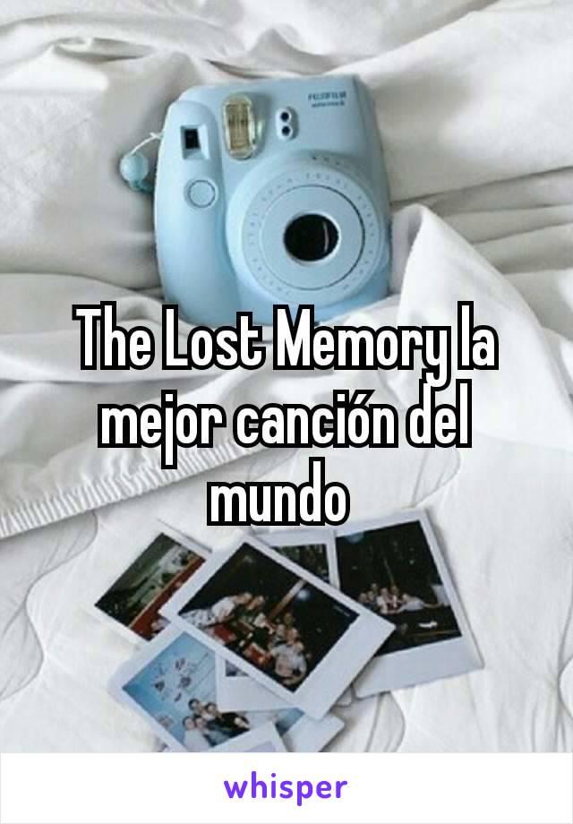 The Lost Memory la mejor canción del mundo