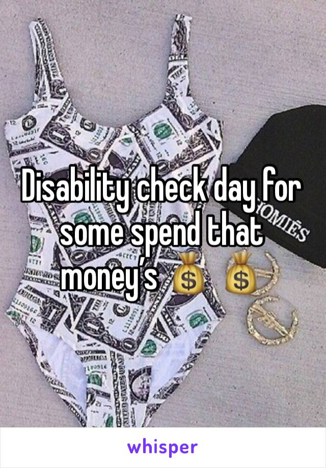 Disability check day for some spend that money's 💰 💰